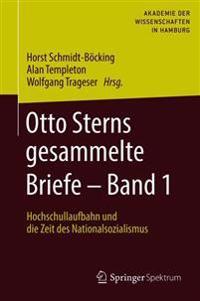 Otto Sterns Gesammelte Briefe - Band 1: Hochschullaufbahn Und Die Zeit Des Nationalsozialismus