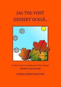 Jag tog visst dessert också... : en något fristående uppföljning till diktsamlingen Varför åt jag det här?