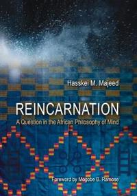 Reincarnation: A Question in the African Philosophy of Mind
