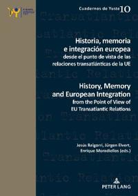 Historia, memoria e integración europea desde el punto de vista de las relaciones transatlánticas de la UE/ History, Memory and European Integration from the Point of View of EU Transatlantic Relations