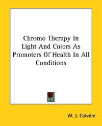 Chromo Therapy in Light and Colors As Promoters of Health in All Conditions