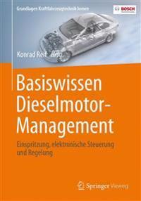 Basiswissen Dieselmotor-Management: Einspritzung, Elektronische Steuerung Und Regelung