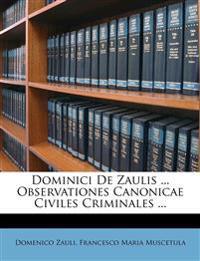 Dominici De Zaulis ... Observationes Canonicae Civiles Criminales ...
