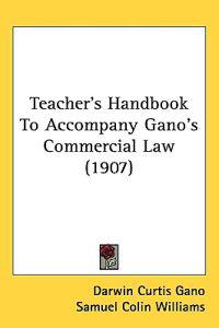 Teacher's Handbook to Accompany Gano's Commercial Law