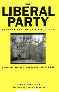 The Liberal Party In South-West Britain Since 1918