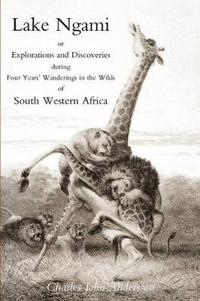Lake Ngami, or Explorations and Discoveries in South West Africa