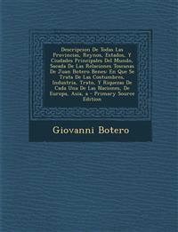 Descripcion de Todas Las Provincias, Reynos, Estados, y Ciudades Principales del Mundo, Sacada de Las Relaciones Toscanas de Juan Botero Benes: En Que