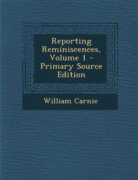 Reporting Reminiscences, Volume 1 - Primary Source Edition