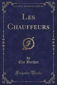 Les Chauffeurs, Vol. 1 (Classic Reprint)