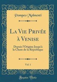La Vie Privée à Venise, Vol. 1