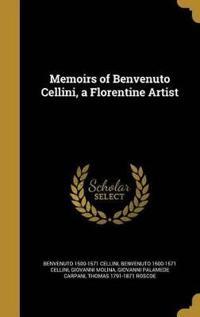 MEMOIRS OF BENVENUTO CELLINI A