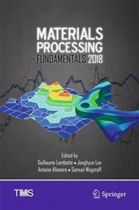 Materials Processing Fundamentals 2018