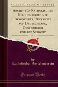 Archiv Fu¨r Katholisches Kirchenrecht, mit Besonderer Rücksicht auf Deutschland, Oesterreich und die Schweiz, Vol. 47 (Classic Reprint)