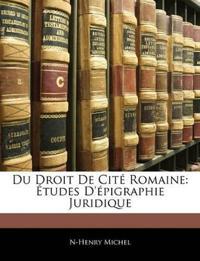 Du Droit De Cité Romaine: Études D'épigraphie Juridique