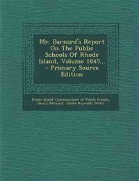 Mr. Barnard's Report on the Public Schools of Rhode Island, Volume 1845... - Primary Source Edition