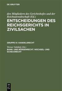 Entscheidungen Des Reichsgerichts in Zivilsachen, Bank- Und B rsenrecht. Wechsel- Und Scheckrecht