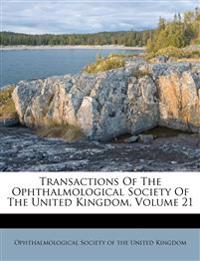 Transactions Of The Ophthalmological Society Of The United Kingdom, Volume 21