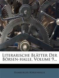 Literarische Blatter Der Borsen-Halle, Volume 9...