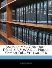 Annales Maç[Onniques] Dédiées À Son A.S. Le Prince Cambacérès, Volumes 7-8