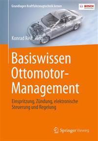 Basiswissen Ottomotor-Management: Einspritzung, Zündung, Elektronische Steuerung Und Regelung