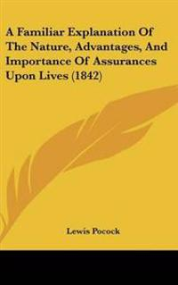 A Familiar Explanation of the Nature, Advantages, and Importance of Assurances upon Lives
