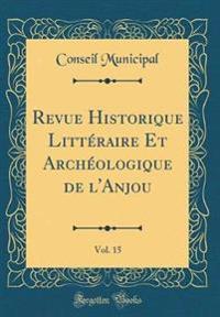 Revue Historique Littéraire Et Archéologique de l'Anjou, Vol. 15 (Classic Reprint)