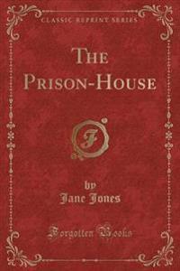 The Prison-House (Classic Reprint)