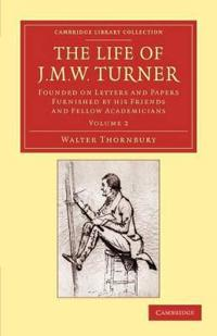 The The Life of J. M. W. Turner 2 Volume Set The Life of J. M. W. Turner