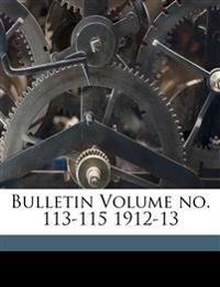 Bulletin Volume no. 113-115 1912-13