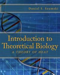 Introduction to Theoretical Biology: A Theory of Heat