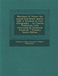 Merchant of Venice: the second (and better quarto, 1600. A facsimile in foto-lithography ... by Charles Praetorius; with forewords by Frederick Furniv