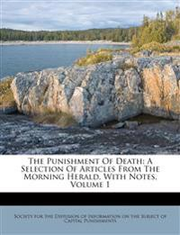 The Punishment Of Death: A Selection Of Articles From The Morning Herald, With Notes, Volume 1