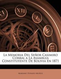La Memoria Del Señor Casimiro Corral a La Asamblea Constituyente De Bolivia En 1871