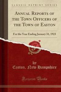 Annual Reports of the Town Officers of the Town of Easton: For the Year Ending January 31, 1923 (Classic Reprint)