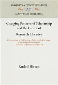 Changing Patterns of Scholarship and the Future of Research Libraries
