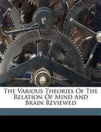 The various theories of the relation of mind and brain reviewed