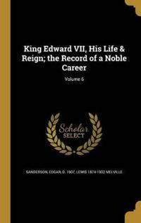 KING EDWARD VII HIS LIFE & REI