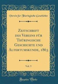 Zeitschrift des Vereins für Thüringische Geschichte und Altertumskunde, 1863, Vol. 5 (Classic Reprint)