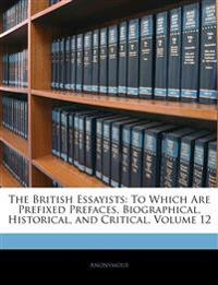 The British Essayists: To Which Are Prefixed Prefaces, Biographical, Historical, and Critical, Volume 12