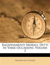 Ragionamenti Morali: Detti In Varie Occasioni, Volume 2