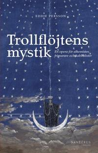 Trollflöjtens mystik : en opera för alkemister, frimurare och kabbalister