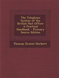 The Telephone System of the British Post Office: A Practical Handbook - Primary Source Edition