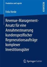 Revenue-management-ansatz Für Eine Annahmesteuerung Kundenspezifischer Regenerationsaufträge Komplexer Investitionsgüter