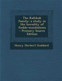 The Kallikak family; a study in the heredity of feeble-mindedness