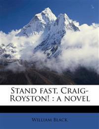 Stand fast, Craig-Royston! : a novel