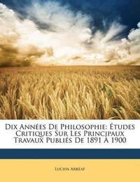 Dix Années De Philosophie: Études Critiques Sur Les Principaux Travaux Publiés De 1891 À 1900