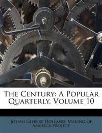 The Century: A Popular Quarterly, Volume 10