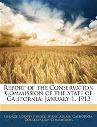 Report of the Conservation Commission of the State of California: January 1, 1913