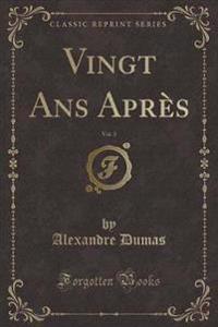 Vingt Ans Après, Vol. 3 (Classic Reprint)