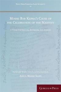 Moshe Bar Kepha's Cause of the Celebration of the Nativity